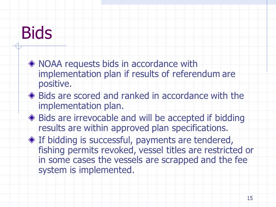 15 Bids NOAA requests bids in accordance with implementation plan if results of referendum are positive. Bids are scored and ranked in accordance with