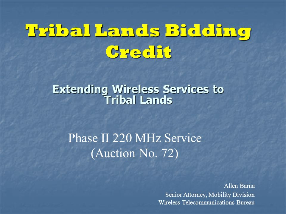 Tribal Lands Bidding Credit Extending Wireless Services to Tribal Lands Phase II 220 MHz Service (Auction No.