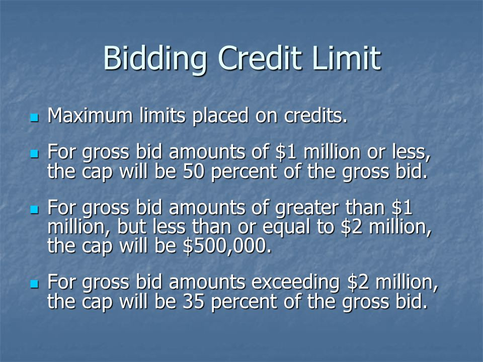 Bidding Credit Limit Maximum limits placed on credits.