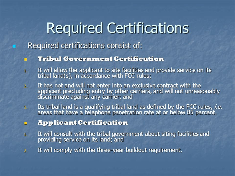 Required Certifications Required certifications consist of: Required certifications consist of: Tribal Government Certification Tribal Government Certification 1.