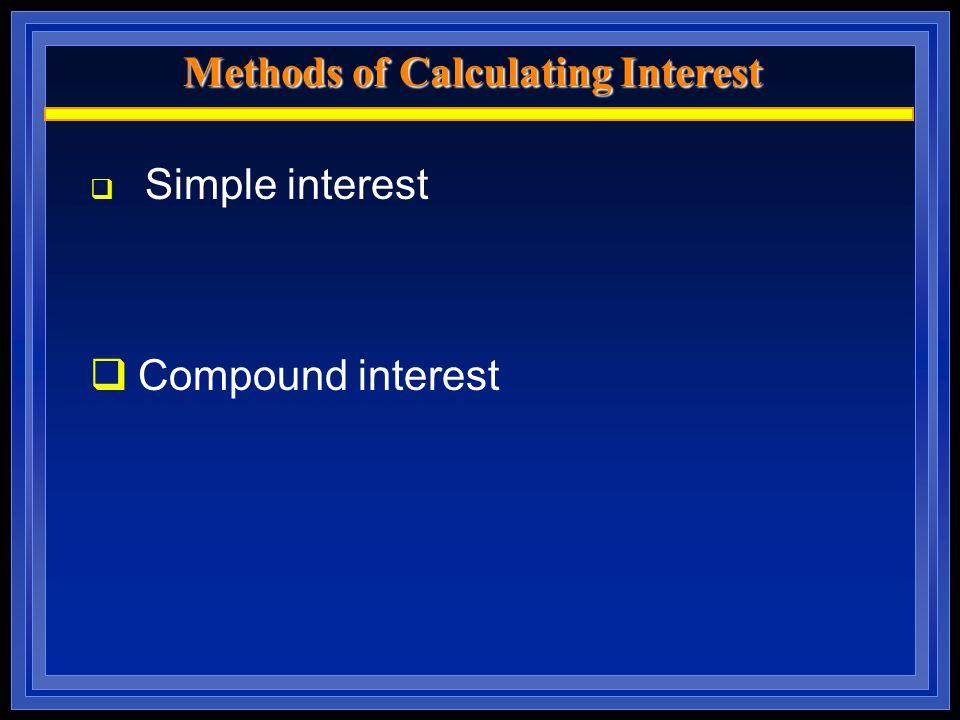 Methods of Calculating Interest  Simple interest  Compound interest