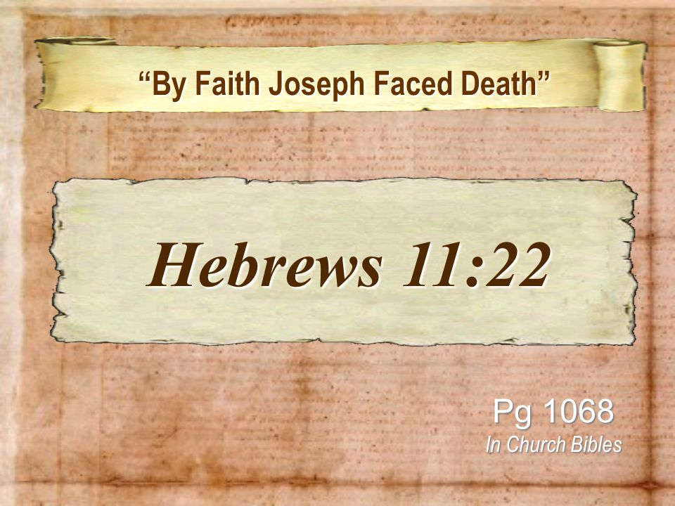 """By Faith Joseph Faced Death"" ""By Faith Joseph Faced Death"" Pg 1068 In Church Bibles Hebrews 11:22 Hebrews 11:22"