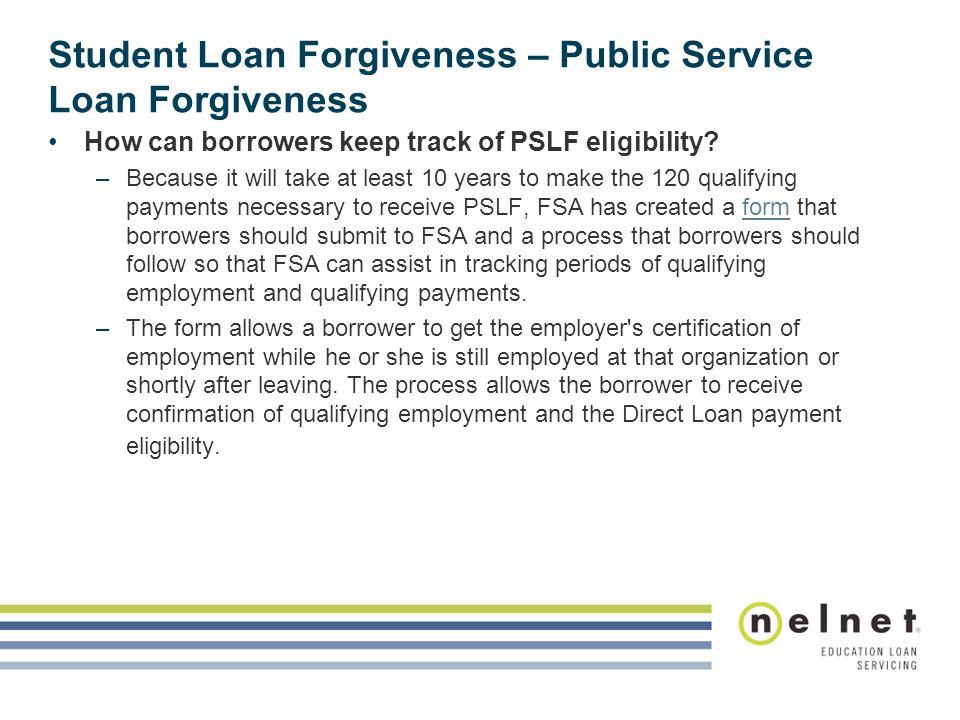 Student Loan Forgiveness – Public Service Loan Forgiveness How can borrowers keep track of PSLF eligibility.