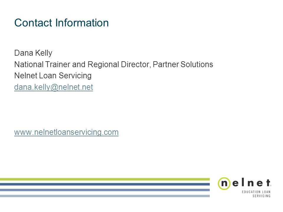 Contact Information Dana Kelly National Trainer and Regional Director, Partner Solutions Nelnet Loan Servicing dana.kelly@nelnet.net www.nelnetloanservicing.com