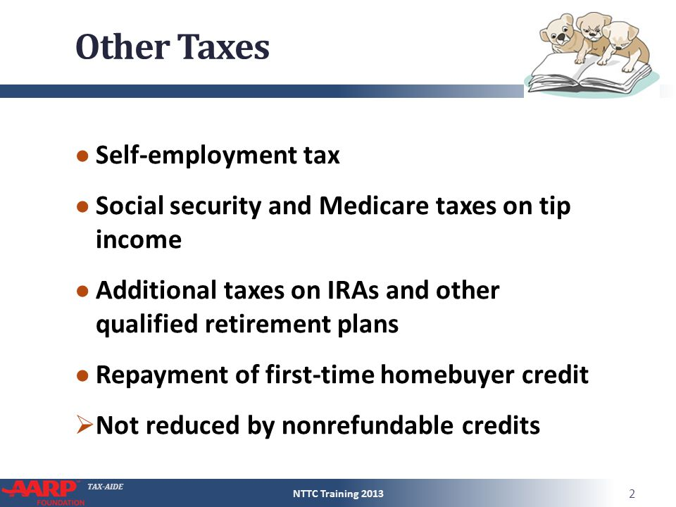 TAX-AIDE Taxpayer Summary ● Explain any additional tax Type Amount Why NTTC Training 2013 33