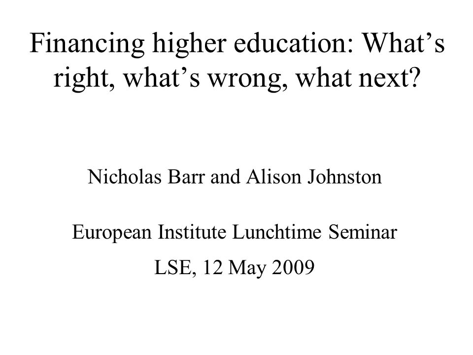 Financing higher education: What's right, what's wrong, what next.