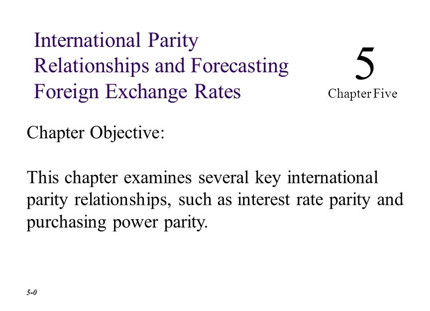 Chapter Outline Interest Rate Parity Purchasing Power Parity X The Fisher Effects X 5-1