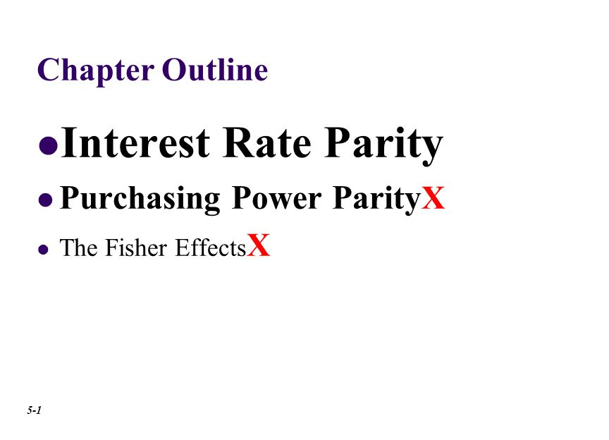 Interest Rate Parity – applied in two ways: Arbitrage & Money Market Hedge Interest Rate Parity Defined Covered Interest Arbitrage Interest Rate Parity & Exchange Rate Determination Reasons for Deviations from Interest Rate Parity 5-2