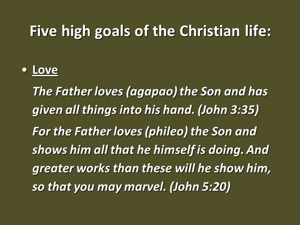 LoveLove The Father loves (agapao) the Son and has given all things into his hand. (John 3:35) For the Father loves (phileo) the Son and shows him all