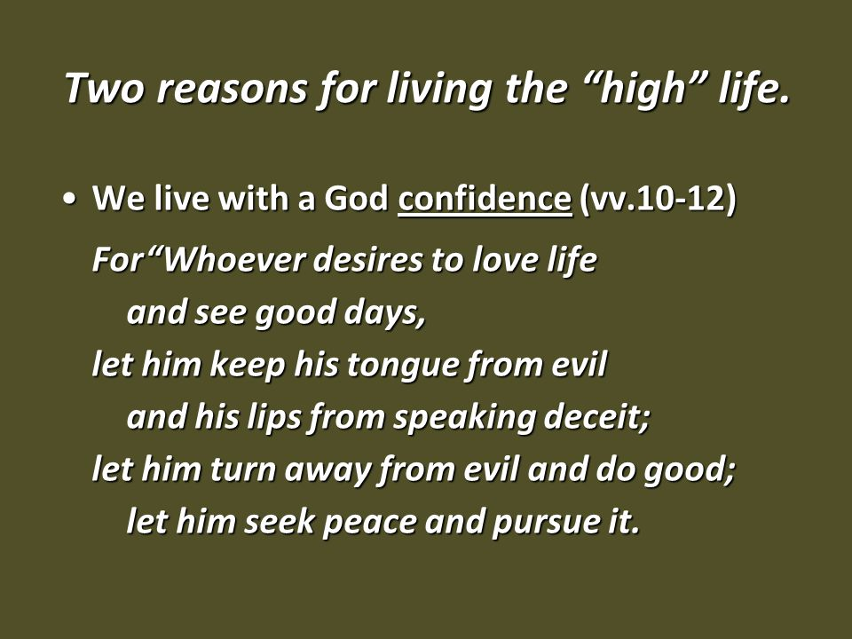 "Two reasons for living the ""high"" life. We live with a God confidence (vv.10-12)We live with a God confidence (vv.10-12) For""Whoever desires to love l"