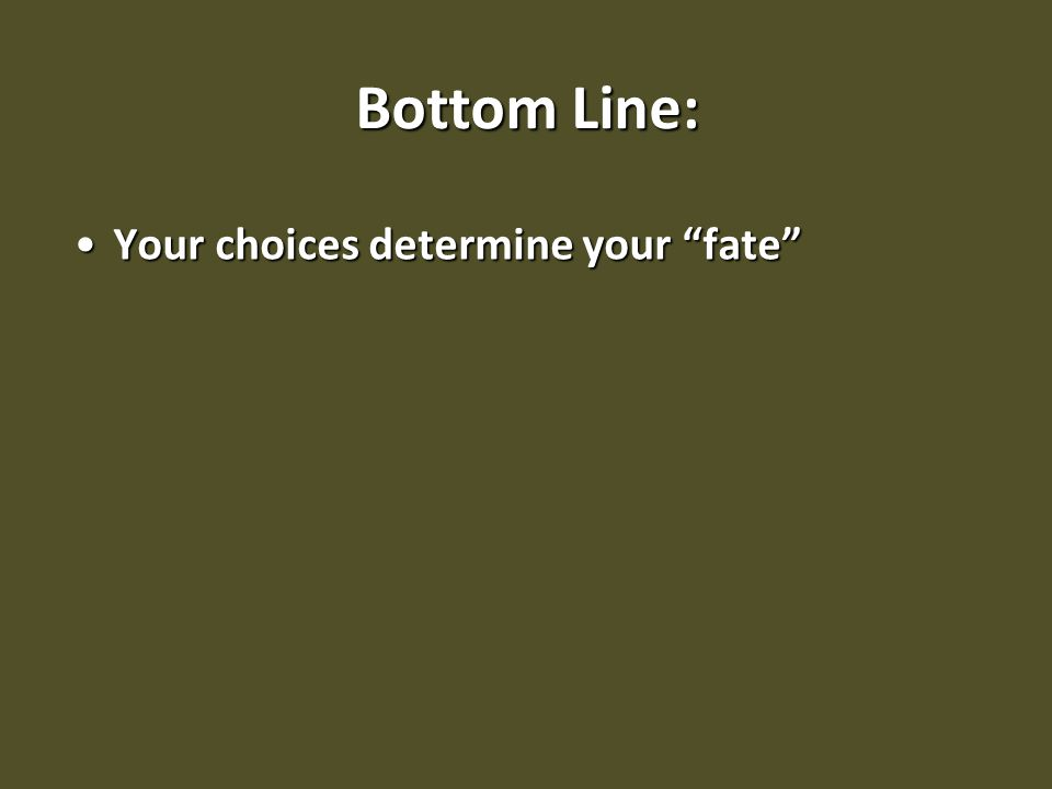 "Bottom Line: Your choices determine your ""fate""Your choices determine your ""fate"""