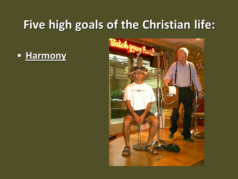 Five high goals of the Christian life: HarmonyHarmony