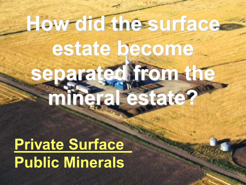 How did the surface estate become separated from the mineral estate.