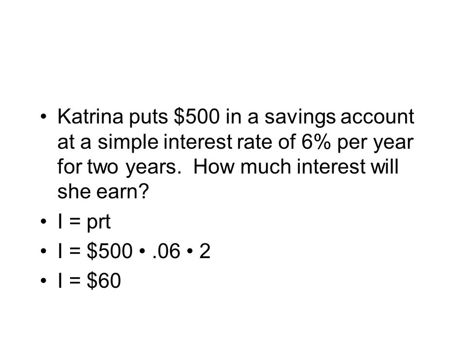 Interest Formula (This formula is similar to d = rt) I = Interest P = Principal R = Interest rate per year T = Time, in years I = prt