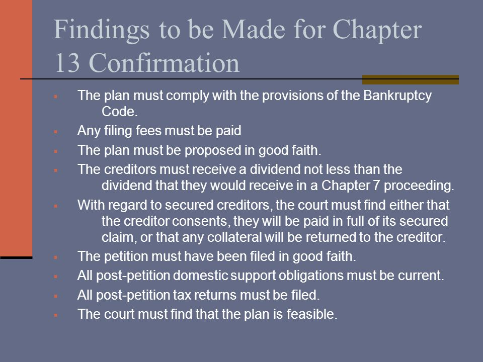 Findings to be Made for Chapter 13 Confirmation  The plan must comply with the provisions of the Bankruptcy Code.
