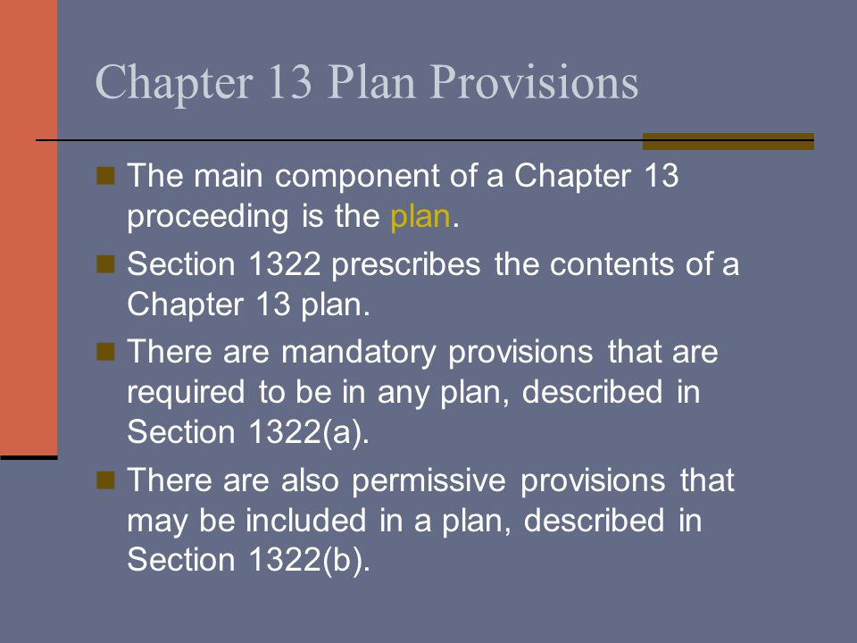 Chapter 13 Plan Provisions The main component of a Chapter 13 proceeding is the plan.