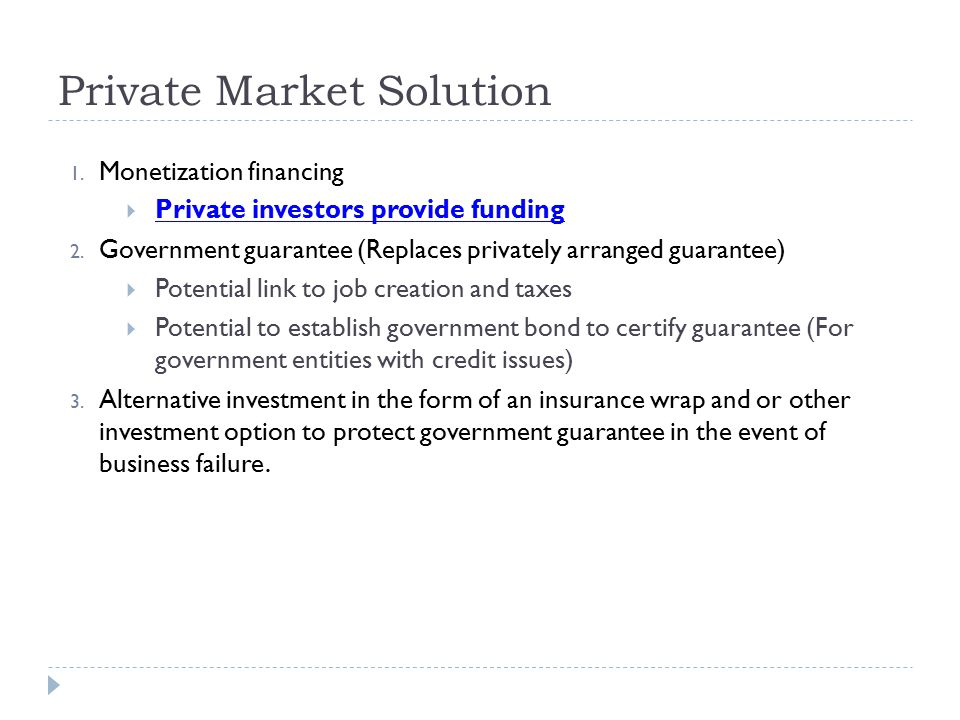 Private Market Solution 1.Monetization financing  Private investors provide funding 2.