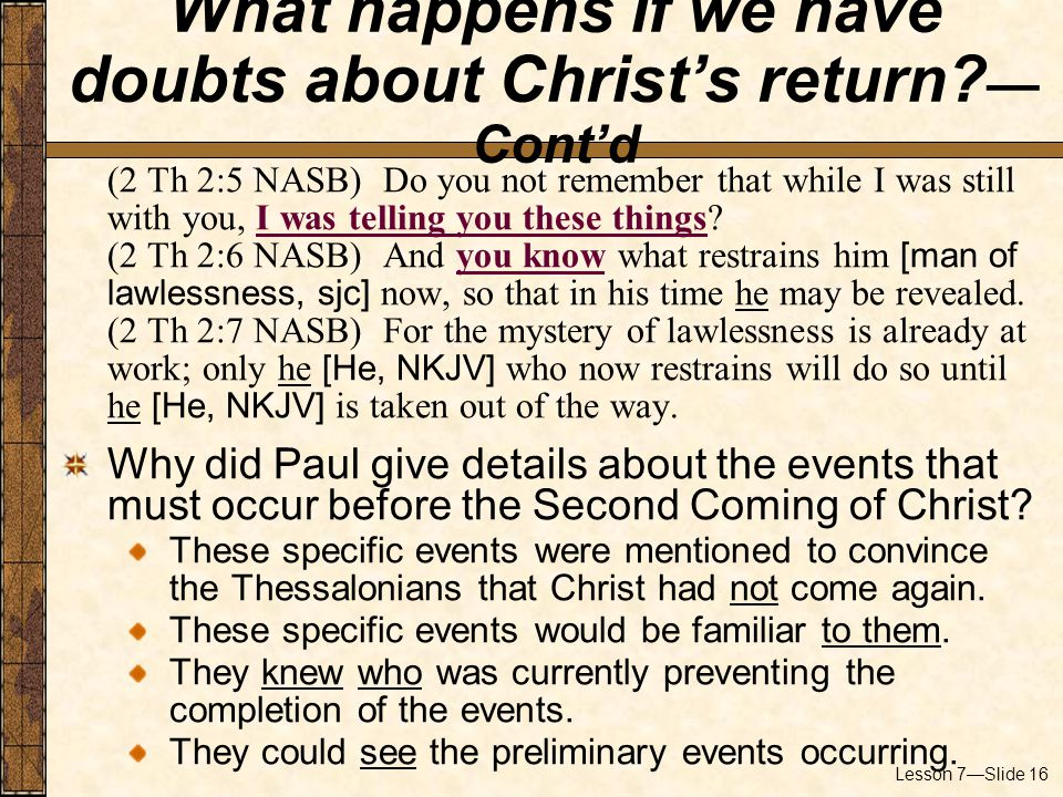 Lesson 7—Slide 16 (2 Th 2:5 NASB) Do you not remember that while I was still with you, I was telling you these things.