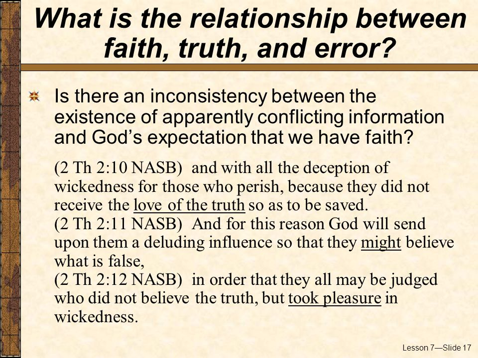Lesson 7—Slide 17 Is there an inconsistency between the existence of apparently conflicting information and God's expectation that we have faith.