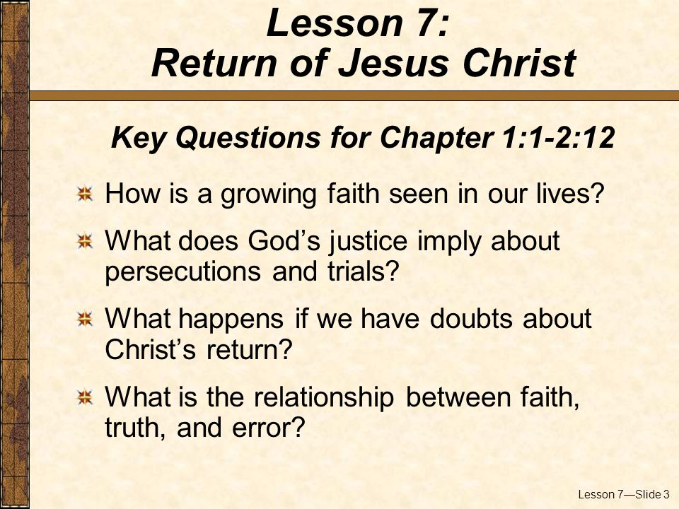 Lesson 7—Slide 3 Key Questions for Chapter 1:1-2:12 How is a growing faith seen in our lives.