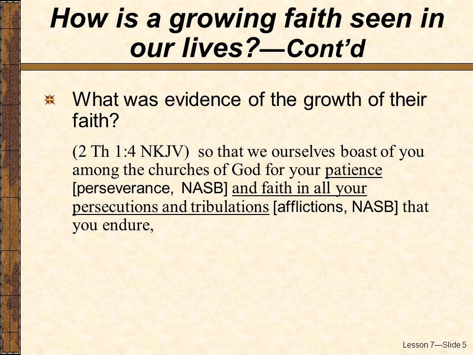 Lesson 7—Slide 5 What was evidence of the growth of their faith.
