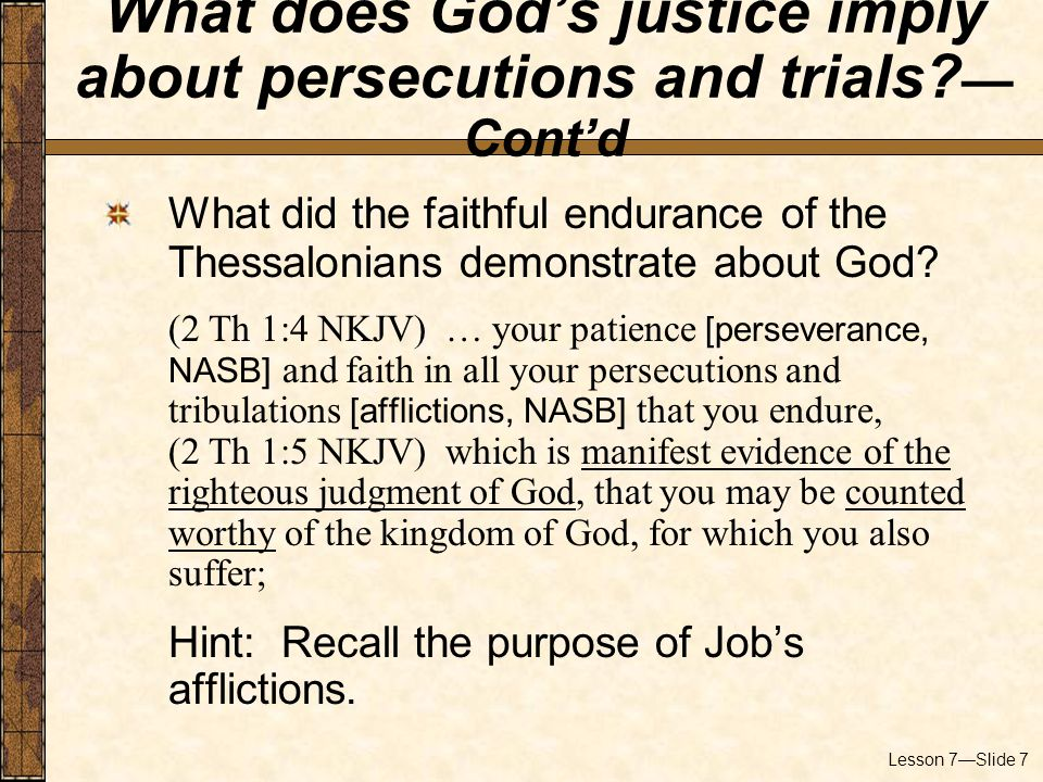 Lesson 7—Slide 7 What did the faithful endurance of the Thessalonians demonstrate about God.