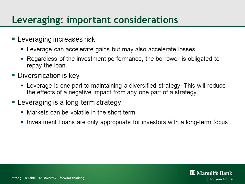 Leveraging: important considerations  Leveraging increases risk  Leverage can accelerate gains but may also accelerate losses.  Regardless of the i