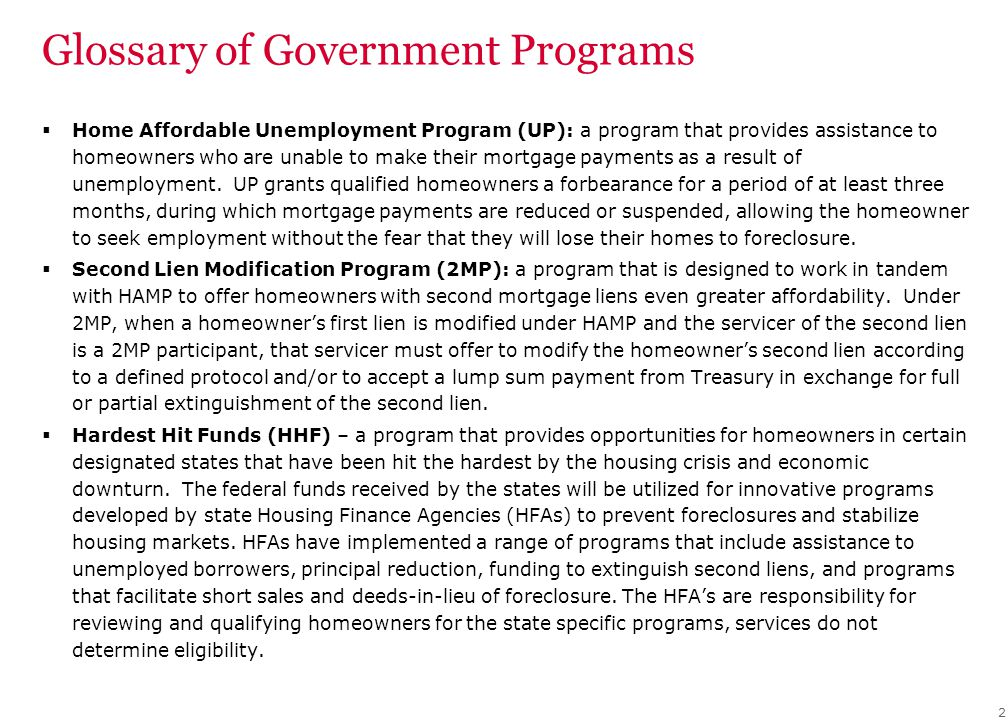 Glossary of Government Programs  Home Affordable Unemployment Program (UP): a program that provides assistance to homeowners who are unable to make t