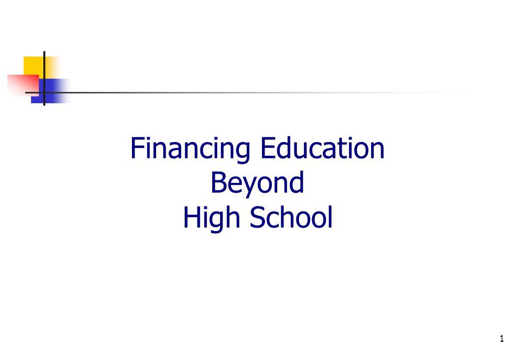 1 Financing Education Beyond High School