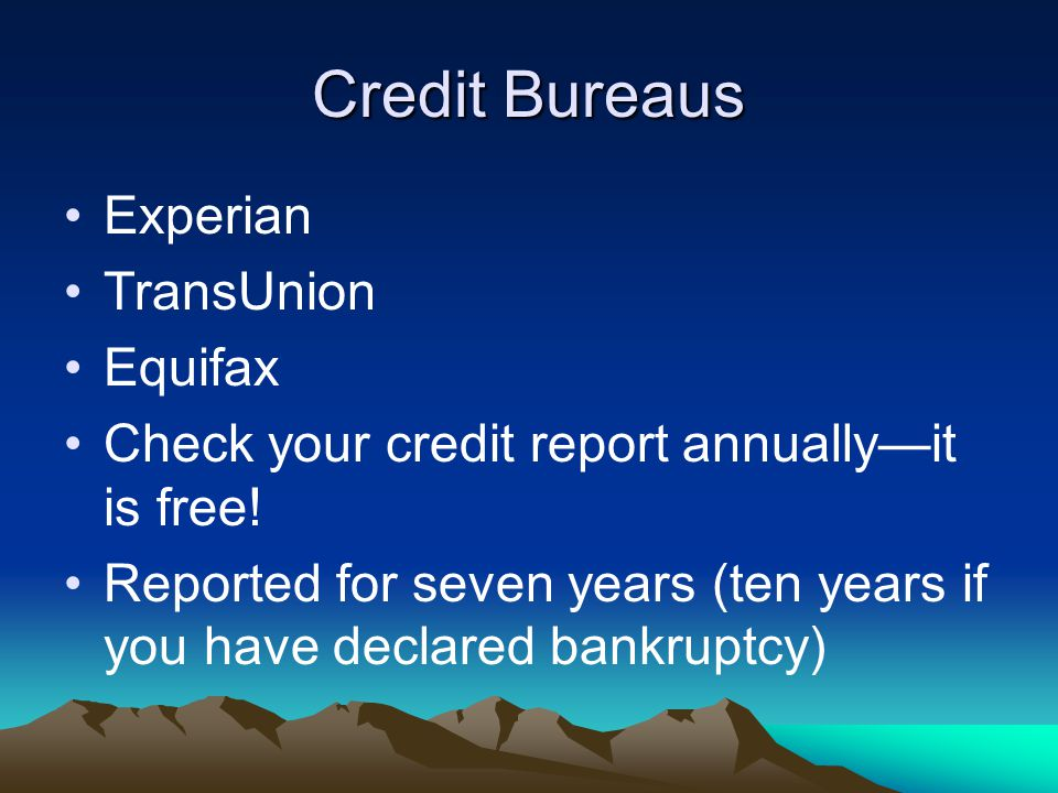 Credit Bureaus Experian TransUnion Equifax Check your credit report annually—it is free.