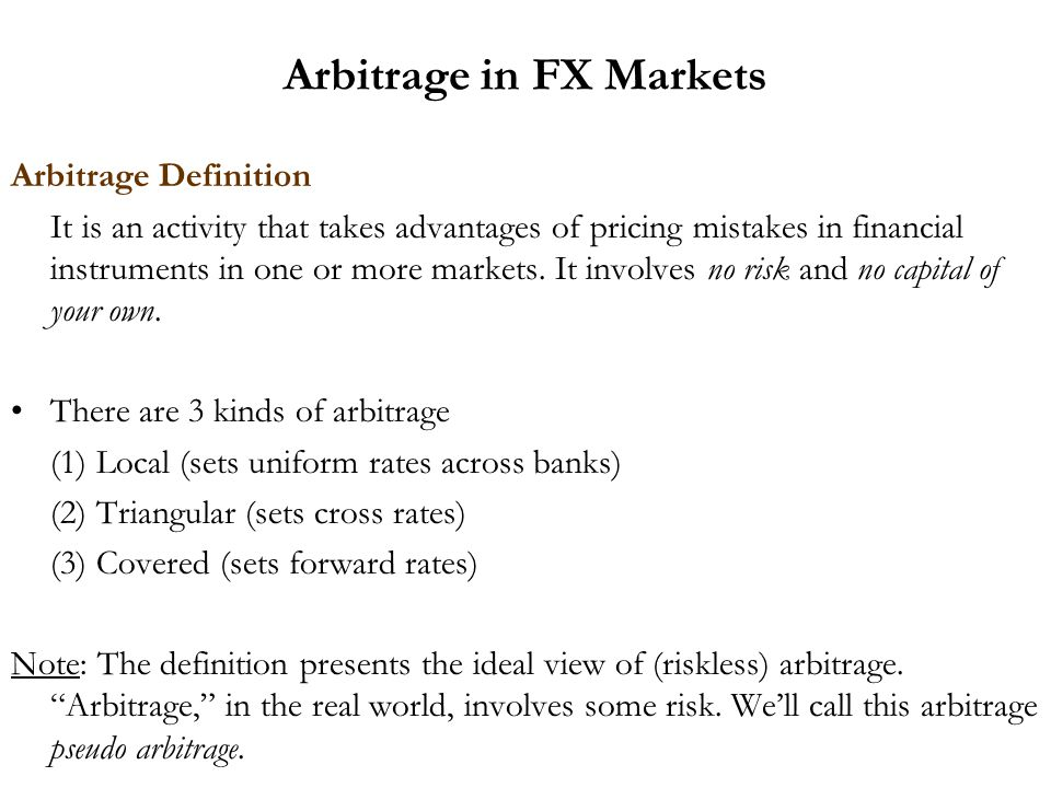 Arbitrage in FX Markets Arbitrage Definition It is an activity that takes advantages of pricing mistakes in financial instruments in one or more marke
