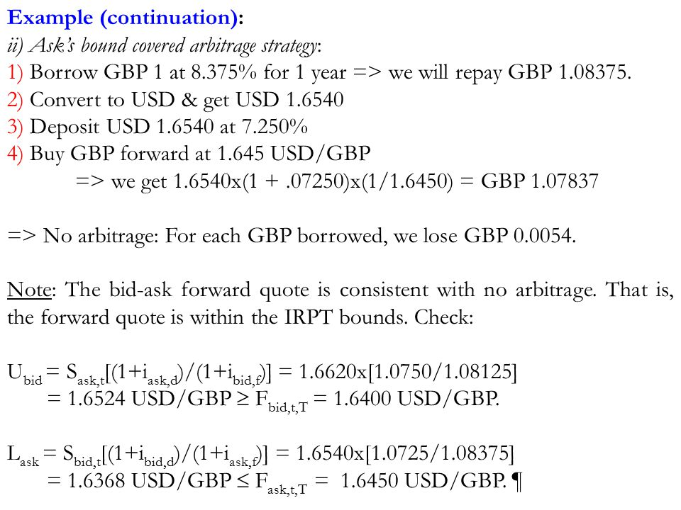 Example (continuation): ii) Ask's bound covered arbitrage strategy: 1) Borrow GBP 1 at 8.375% for 1 year => we will repay GBP 1.08375.