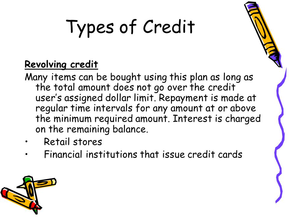Types of Credit Revolving credit Many items can be bought using this plan as long as the total amount does not go over the credit user's assigned doll