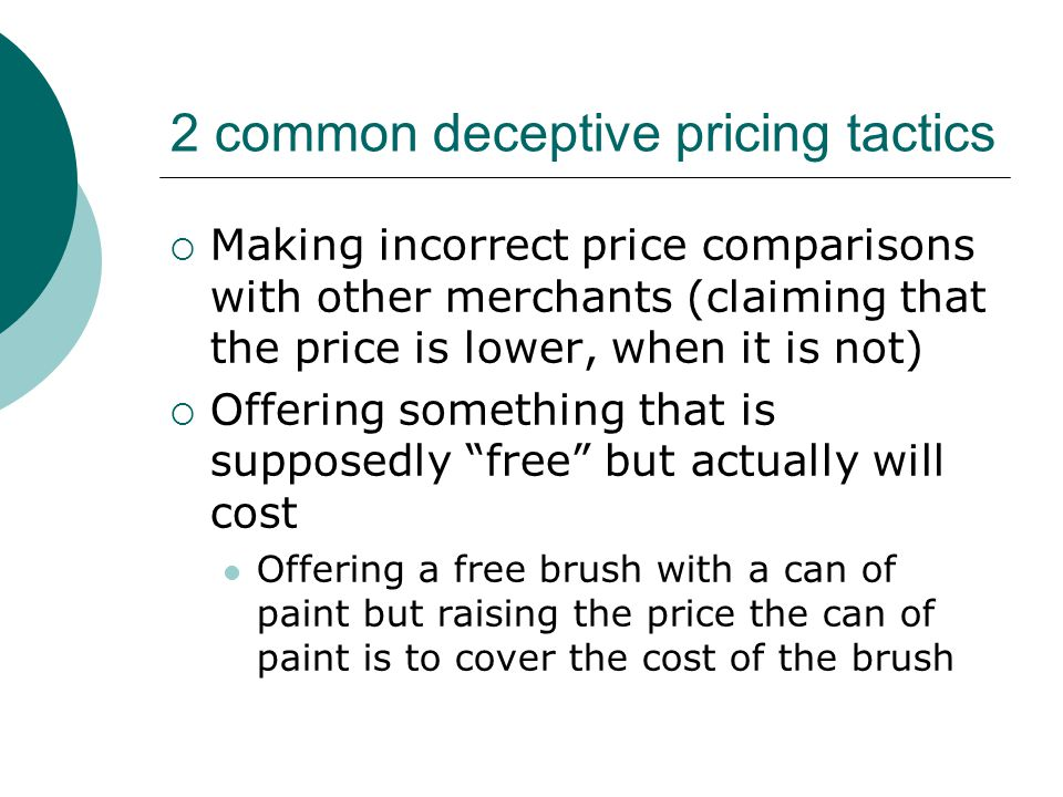 2 common deceptive pricing tactics  Making incorrect price comparisons with other merchants (claiming that the price is lower, when it is not)  Offe