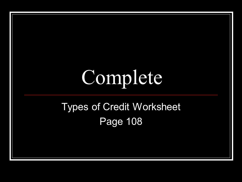 Complete Types of Credit Worksheet Page 108
