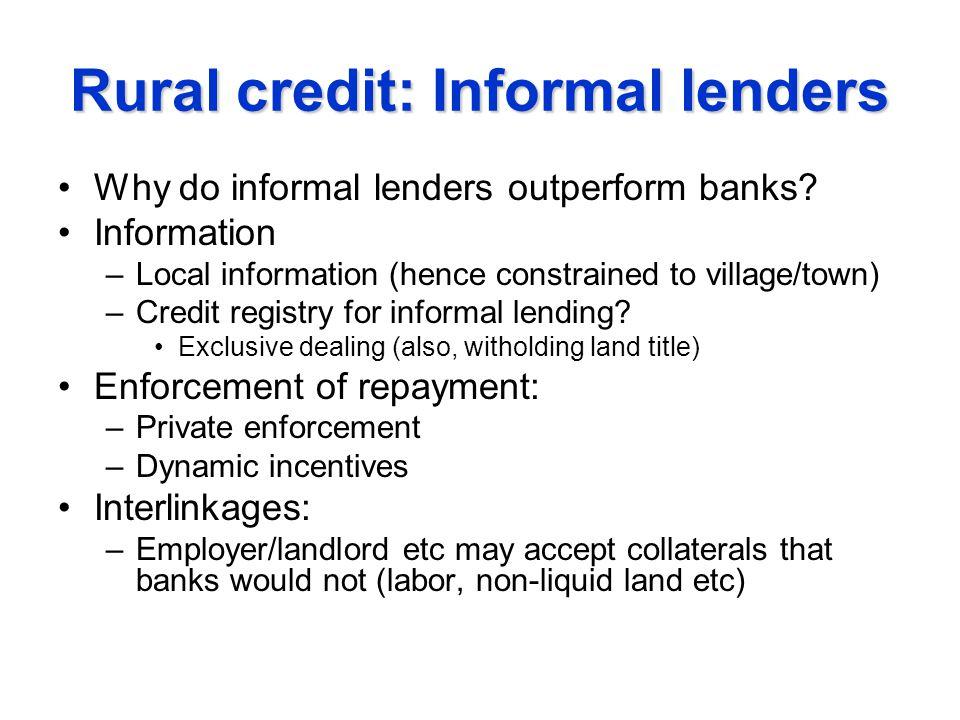 Rural credit: Informal lenders Why do informal lenders outperform banks.