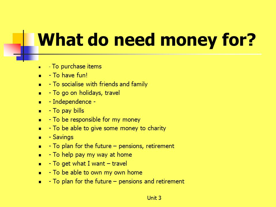 What do need money for. - To purchase items - To have fun.