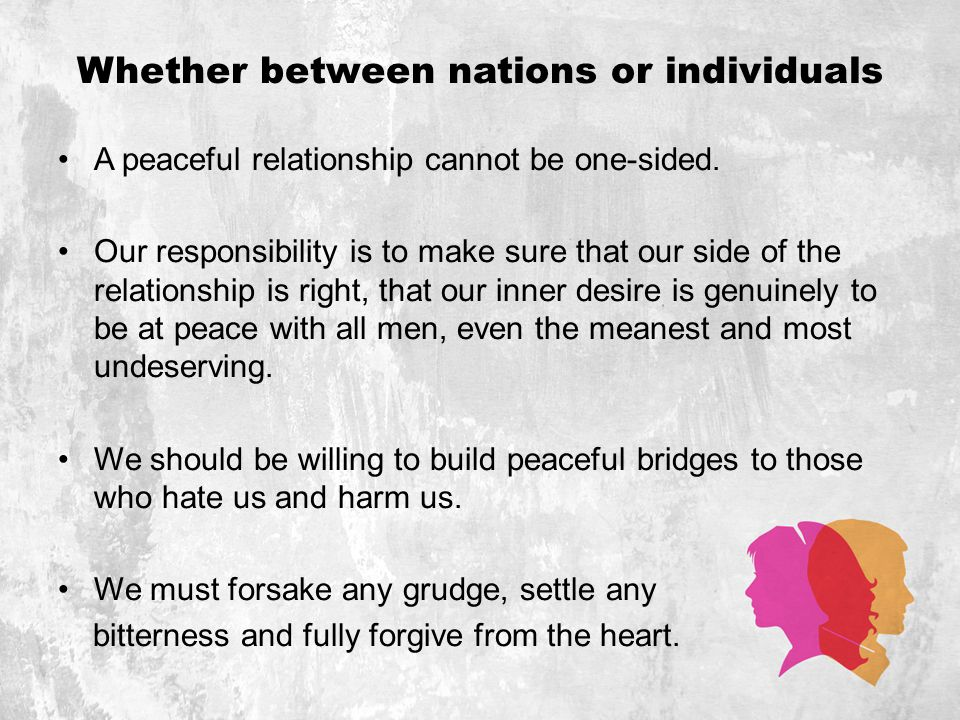 Whether between nations or individuals A peaceful relationship cannot be one-sided.