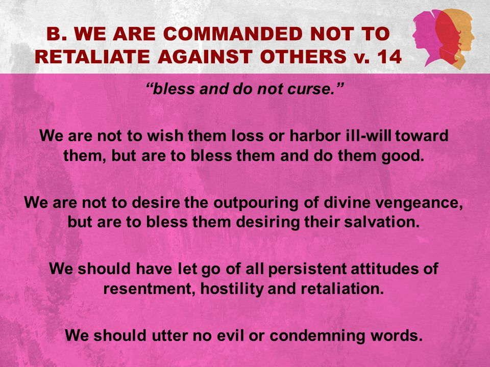 The spirit of the world says… Get even with those who mistreat you. The Spirit of Christ says… Love your enemies, bless those who curse you, do good to those who hate you. Matthew 5:44 To live like Christ is not natural; it's supernatural.