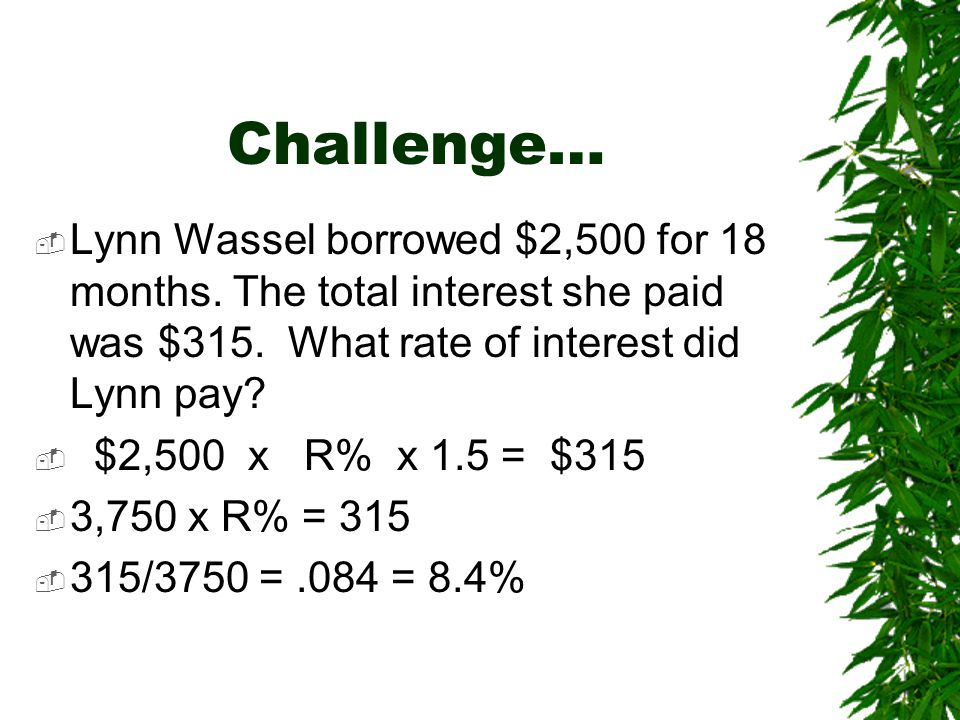 Challenge…  Lynn Wassel borrowed $2,500 for 18 months.