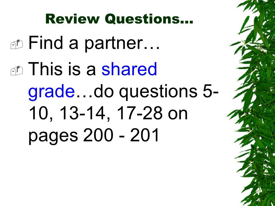 Review Questions…  Find a partner…  This is a shared grade…do questions 5- 10, 13-14, 17-28 on pages 200 - 201