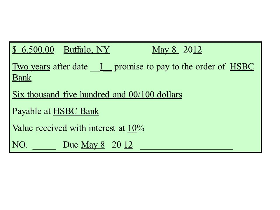 $ 6,500.00 Buffalo, NY May 8 2012 Two years after date __I__ promise to pay to the order of HSBC Bank Six thousand five hundred and 00/100 dollars Payable at HSBC Bank Value received with interest at 10% NO.