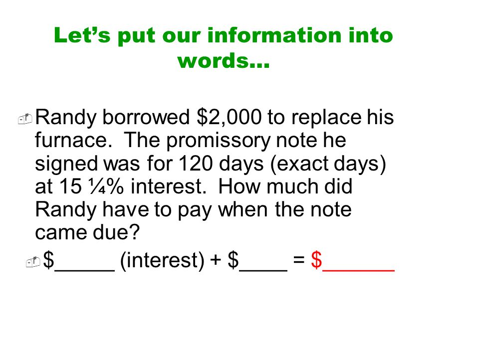 Let's put our information into words…  Randy borrowed $2,000 to replace his furnace.