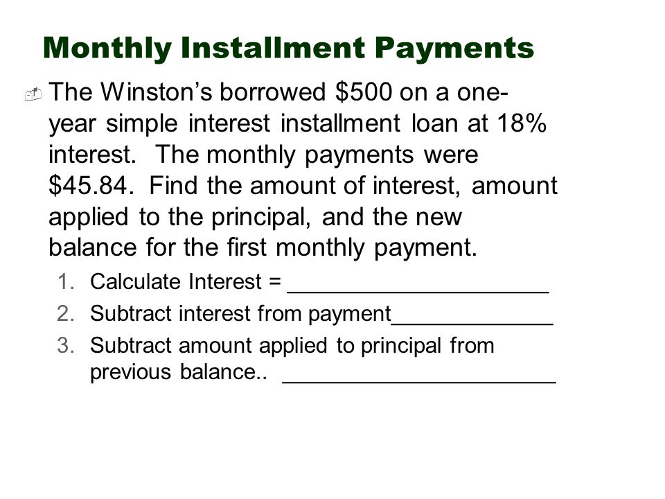 Monthly Installment Payments  The Winston's borrowed $500 on a one- year simple interest installment loan at 18% interest.