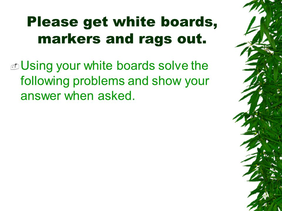 Please get white boards, markers and rags out.