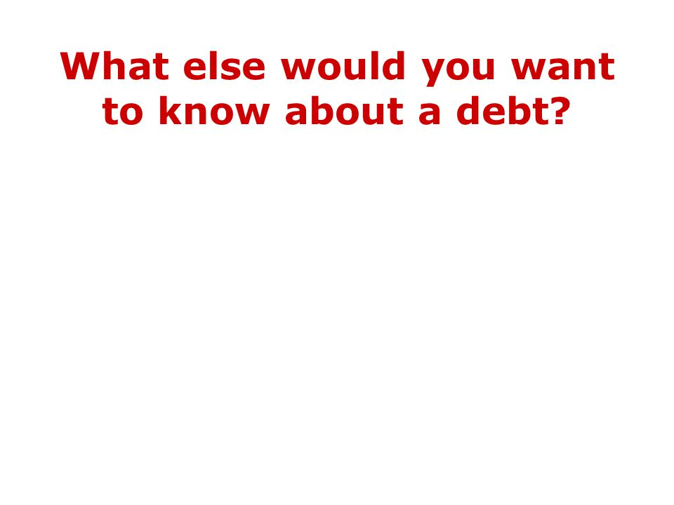 What else would you want to know about a debt