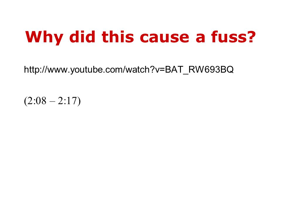 Why did this cause a fuss http://www.youtube.com/watch v=BAT_RW693BQ (2:08 – 2:17)