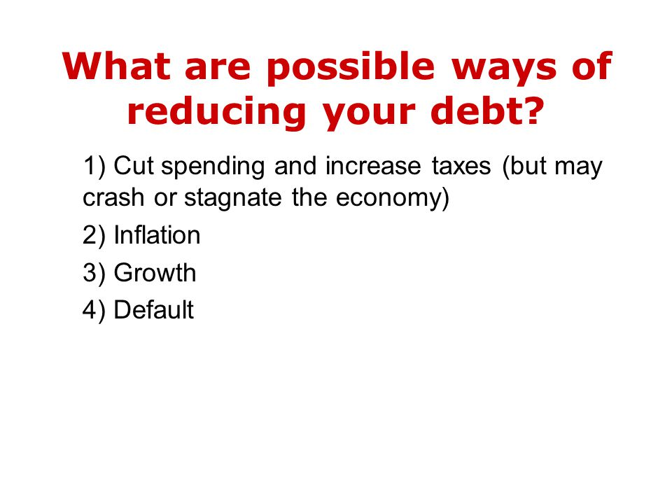 What are possible ways of reducing your debt.