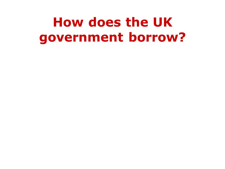 How does the UK government borrow