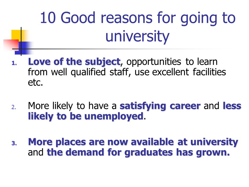10 Good reasons for going to university 1. Love of the subject 1.